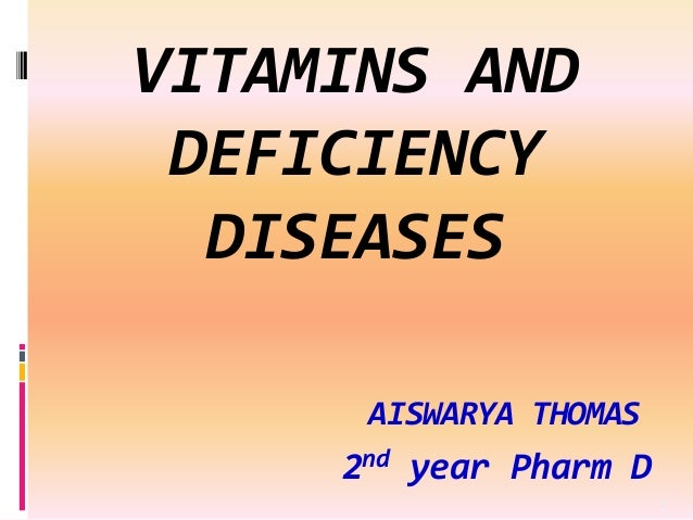 VITAMINS AND DEFICIENCY DISEASES AISWARYA THOMAS 2nd year Pharm D 1