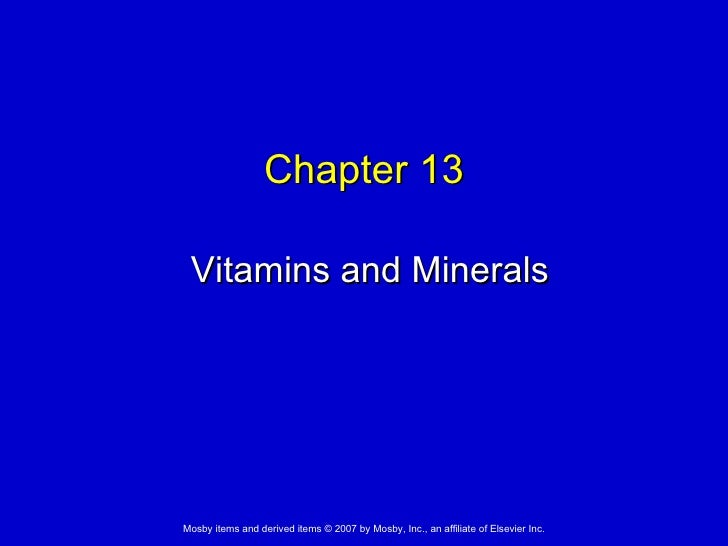 Chapter 13 Vitamins and MineralsMosby items and derived items © 2007 by Mosby, Inc., an affiliate of Elsevier Inc.