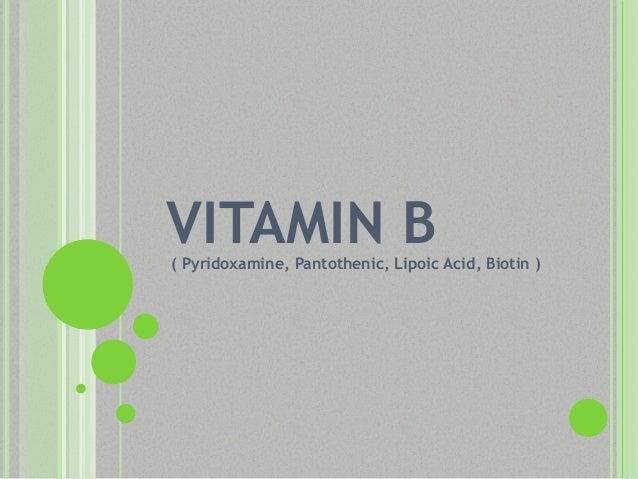 VITAMIN B( Pyridoxamine, Pantothenic, Lipoic Acid, Biotin )