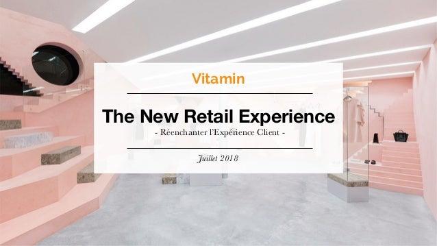 The New Retail Experience - Réenchanter l'Expérience Client - Juillet 2018 Vitamin