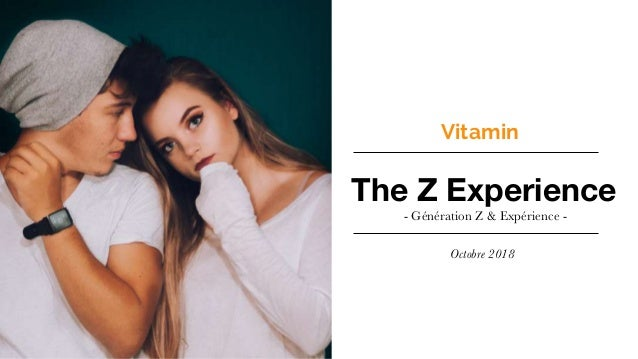 The Z Experience - Génération Z & Expérience - Octobre 2018 Vitamin