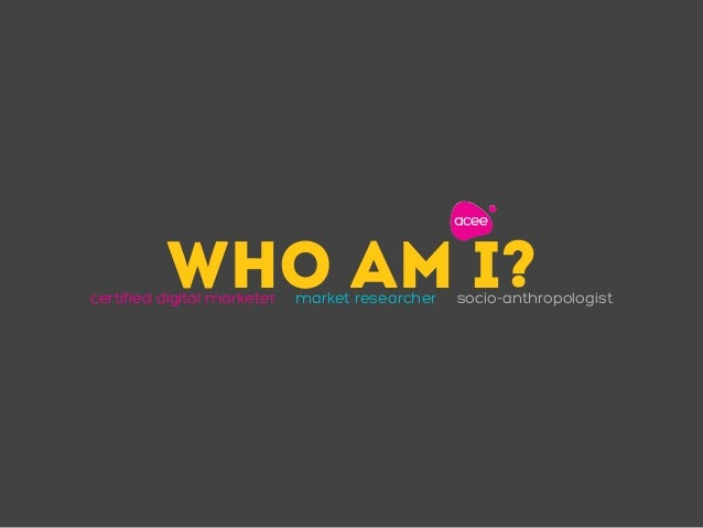 WHO AM I?certified digital marketer ・market researcher ・socio-anthropologist