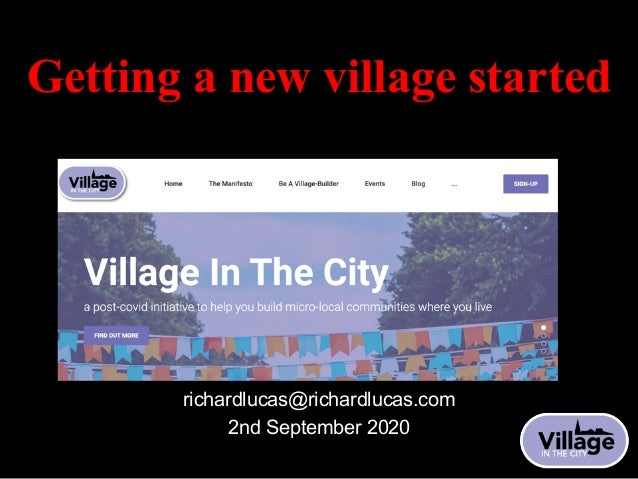Getting a new village started Richard Lucas richardlucas@richardlucas.com 2nd September 2020