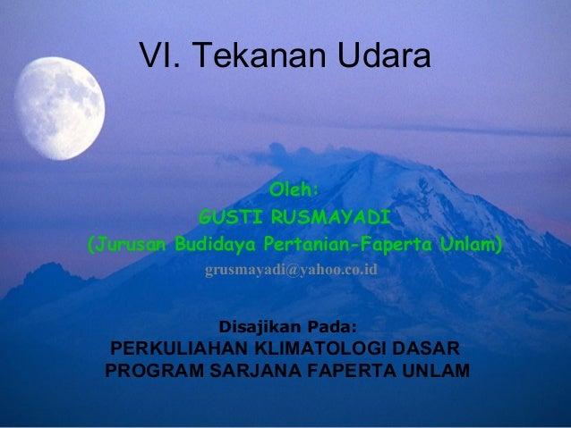 VI. Tekanan Udara Disajikan Pada: PERKULIAHAN KLIMATOLOGI DASAR PROGRAM SARJANA FAPERTA UNLAM Oleh: GUSTI RUSMAYADI (Jurus...