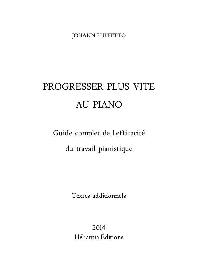 JOHANN PUPPETTO  PROGRESSER PLUS VITE  AU PIANO  Guide complet de l'efficacité  du travail pianistique  Textes additionnel...