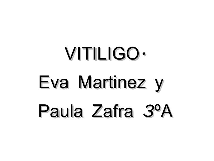 VITILIGO.Eva Martinez yPaula Zafra 3ºA