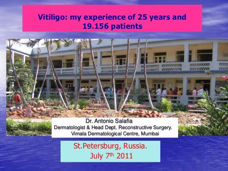 Vitiligo: my experience of 25 years and            19.156 patients                 Dr. Antonio Salafia    Dermatologist & ...