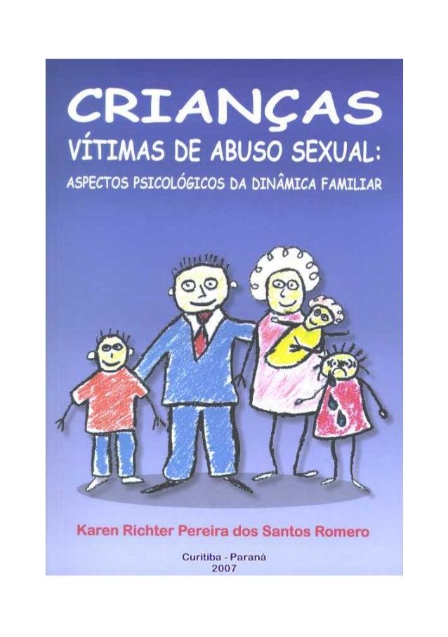 CRIANÇAS VÍTIMAS DE ABUSO SEXUAL: ASPECTOS PSICOLÓGICOS DA DINÂMICA FAMILIAR Centro de Apoio Operacional das Promotorias d...