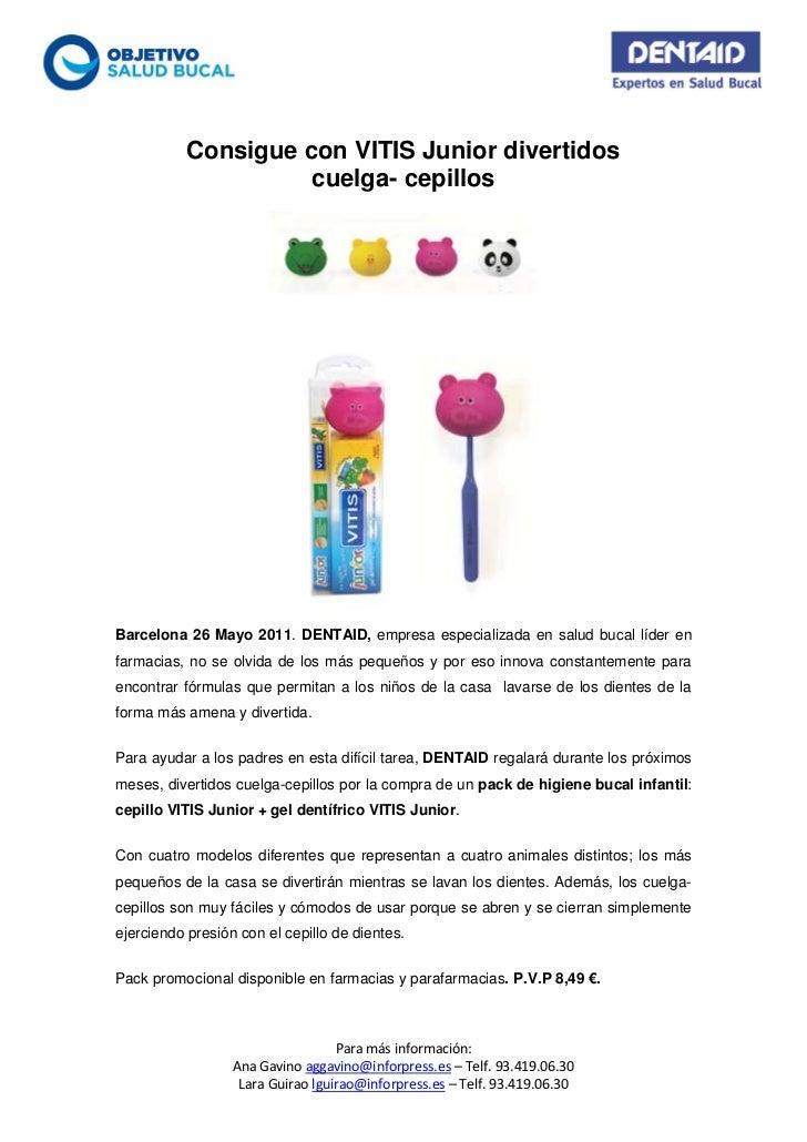 Consigue con VITIS Junior divertidos                     cuelga- cepillosBarcelona 26 Mayo 2011. DENTAID, empresa especial...