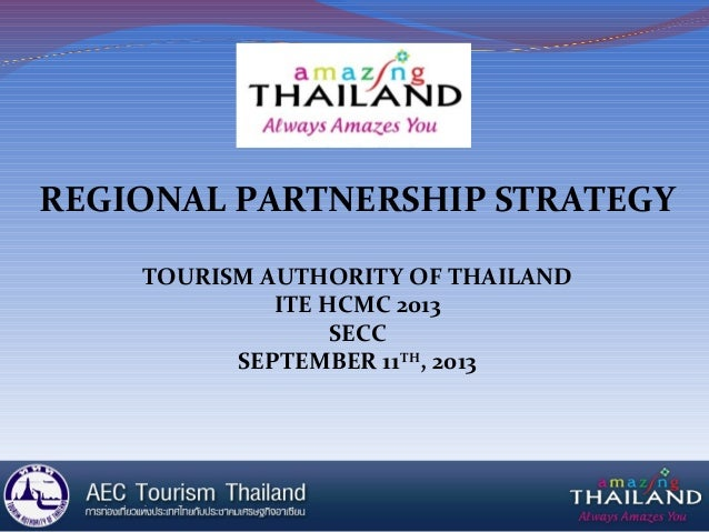 REGIONAL PARTNERSHIP STRATEGY TOURISM AUTHORITY OF THAILAND ITE HCMC 2013 SECC SEPTEMBER 11TH , 2013
