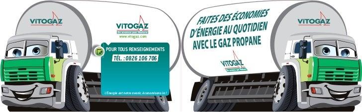 www.vitogaz.com POUR TOUS RENSEIGNEMENTS      TÉL. : 0826 106 706L'Énergie est notre avenir, économisons-la !
