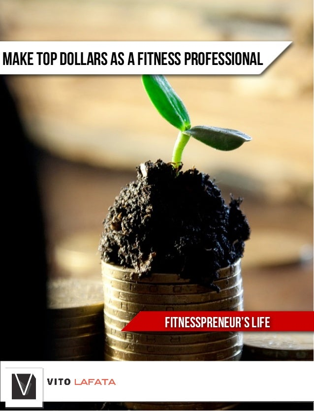 FITNESSPRENEUR'S LIFE MAKE TOP DOLLARS AS A FITNESS PROFESSIONAL .
