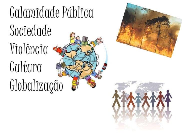 Calamidade PúblicaSociedadeViolênciaCulturaGlobalização