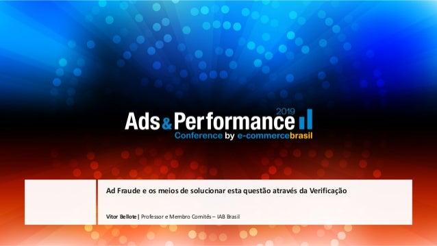 Vitor Bellote| Professor e Membro Comitês – IAB Brasil Ad Fraude e os meios de solucionar esta questão através da Verifica...