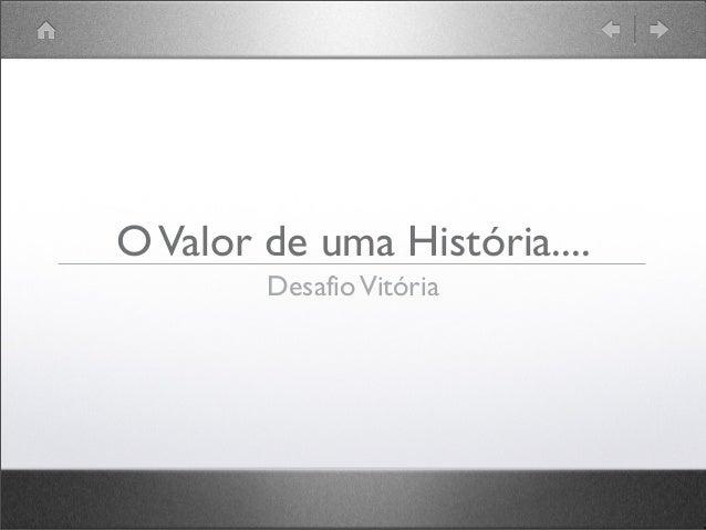 O Valor de uma História.... Desafio Vitória