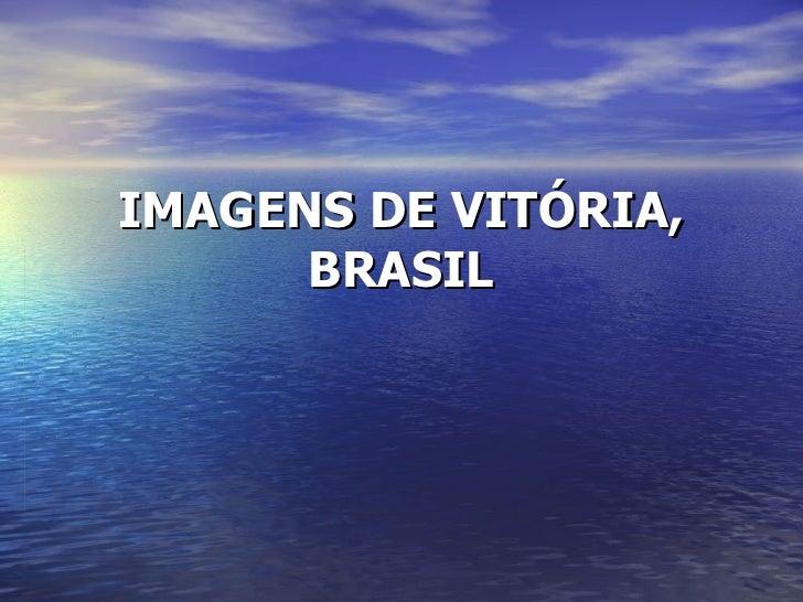 IMAGENS DE VITÓRIA, BRASIL