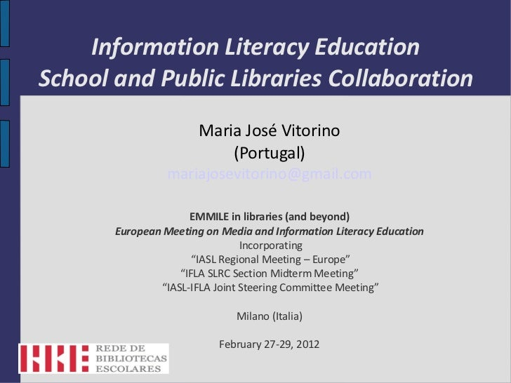 Information Literacy EducationSchool and Public Libraries Collaboration                       Maria José Vitorino         ...