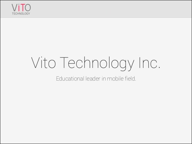 Vito Technology Inc. Educational leader in mobile field.
