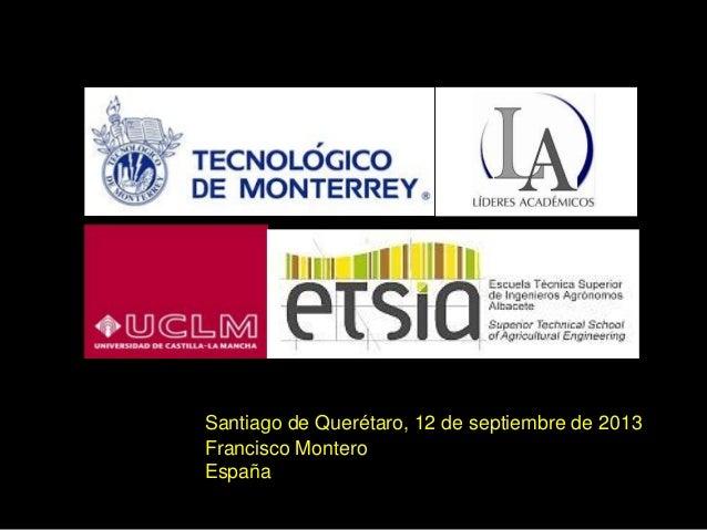 Francisco Montero España Santiago de Querétaro, 12 de septiembre de 2013