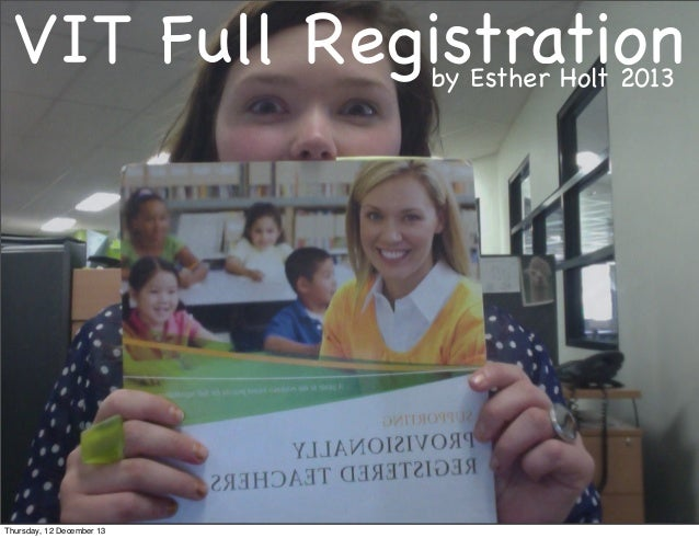 VIT Full Registration by Esther Holt 2013  Thursday, 12 December 13