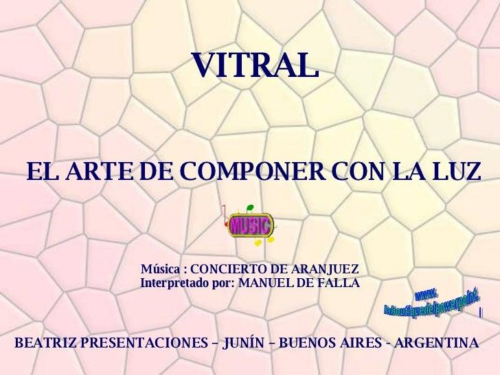 VITRAL EL ARTE DE COMPONER CON LA LUZ BEATRIZ PRESENTACIONES – JUNÍN – BUENOS AIRES - ARGENTINA Música : CONCIERTO DE ARAN...