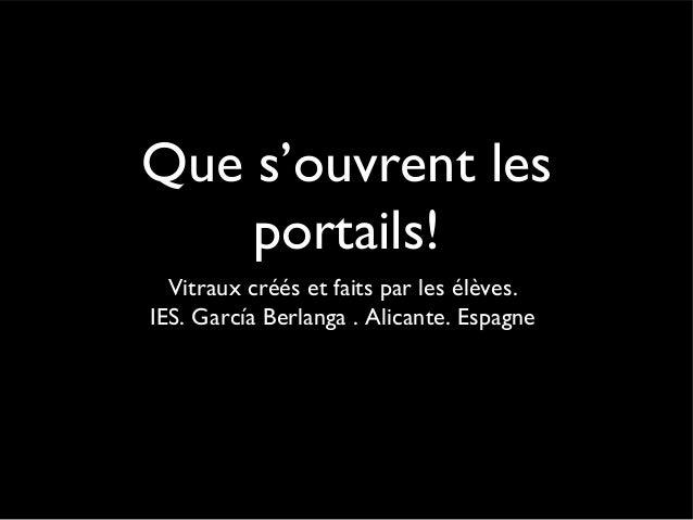 Que s'ouvrent lesportails!Vitraux créés et faits par les élèves.IES. García Berlanga . Alicante. Espagne