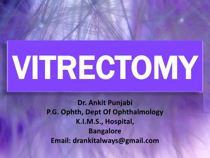 VITRECTOMY<br />Dr. Ankit Punjabi<br />P.G. Ophth, Dept Of Ophthalmology<br />K.I.M.S., Hospital,<br />Bangalore<br />Emai...