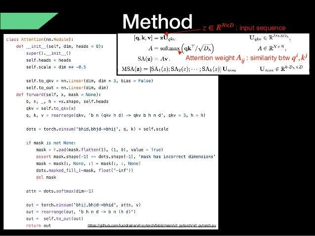 Method https://github.com/lucidrains/vit-pytorch/blob/main/vit_pytorch/vit_pytorch.py : input sequencez ∈ RN×D Attention w...