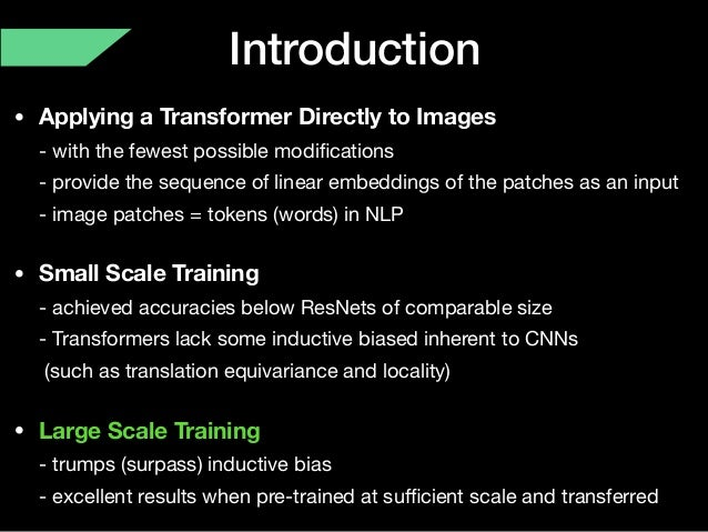 • Applying a Transformer Directly to Images - with the fewest possible modifications - provide the sequence of linear emb...