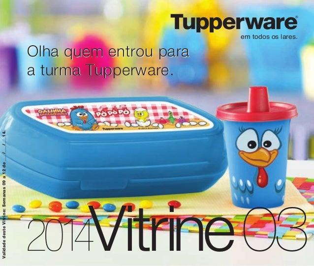 ®  Validade deste Vitrine: Semanas 09 a 12 de _/_/_14.  Olha quem entrou para a turma Tupperware.  em todos os lares.  201...