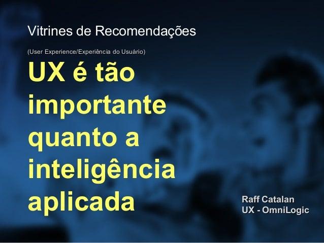 Vitrines de Recomendações(User Experience/Experiência do Usuário)UX é tãoimportantequanto ainteligênciaaplicada           ...