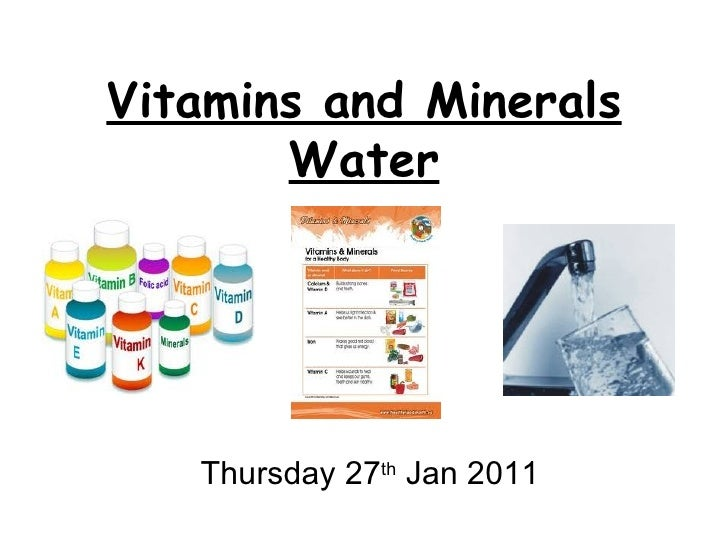 Vitamins and Minerals Water Thursday 27 th  Jan 2011