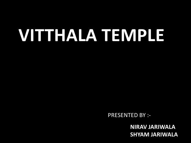 VITTHALA TEMPLE<br />PRESENTED BY :-                                <br />NIRAV JARIWALA<br />SHYAM JARIWALA<br />