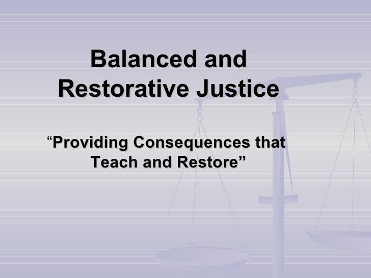 """Balanced and Restorative Justice """" Providing Consequences that  Teach and Restore"""""""