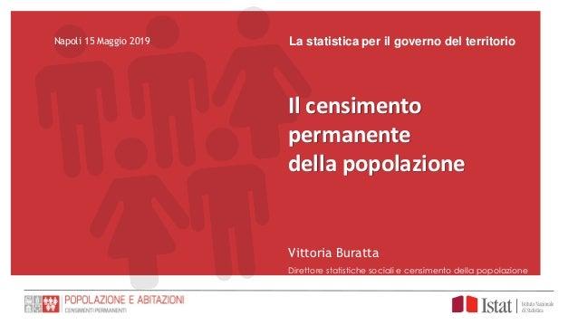 Napoli 15 Maggio 2019 La statistica per il governo del territorio Vittoria Buratta Direttore statistiche sociali e censime...