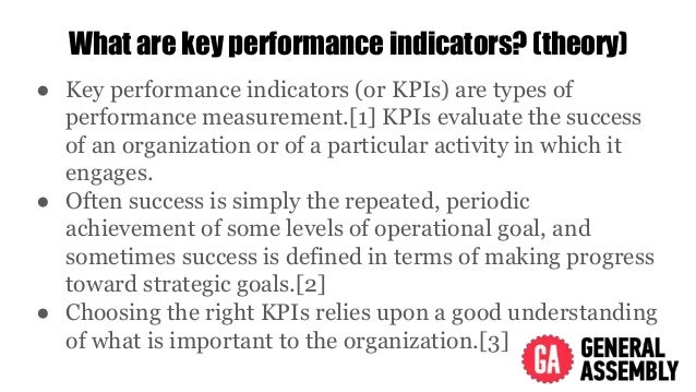 What are key performance indicators? (theory) ● Key performance indicators (or KPIs) are types of performance measurement....