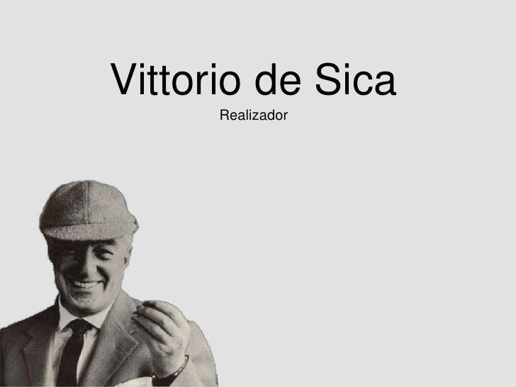 Vittorio de SicaRealizador<br />