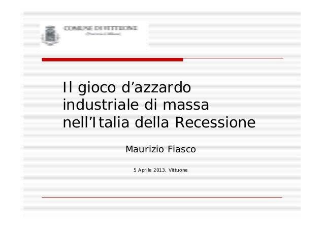 Il gioco d'azzardoindustriale di massanell'Italia della RecessioneMaurizio Fiasco5 Aprile 2013, Vittuone