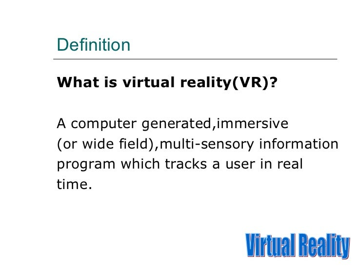 a description of what is virtual reality and where it originated Virtual reality has beginnings that preceded the time that the concept was coined and formalised in this detailed history of virtual reality we look at how.