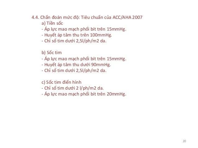 4.4. Chẩn đoán mức độ: Tiêu chuẩn của ACC/AHA 2007 a) Tiền sốc - Áp lực mao mạch phổi bít trên 15mmHg. - Huyết áp tâm thu ...