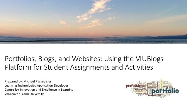 Portfolios, Blogs, and Websites: Using the VIUBlogs Platform for Student Assignments and Activities Prepared by: Michael P...