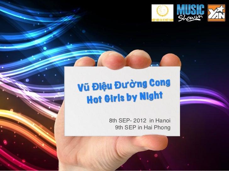 V ũ Điệu Đườ       n g C o n g   H ot G i r ls by N i g ht          8th SEP- 2012 in Hanoi            9th SEP in Hai Phong