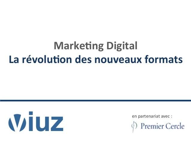 Marke&ng Digital  La révolu&on des nouveaux formats en partenariat avec :