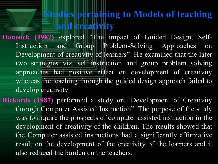 """Studies pertaining to Models of teaching and creativity <ul><li>Haneock (1987)  explored """"The impact of Guided Design, Sel..."""