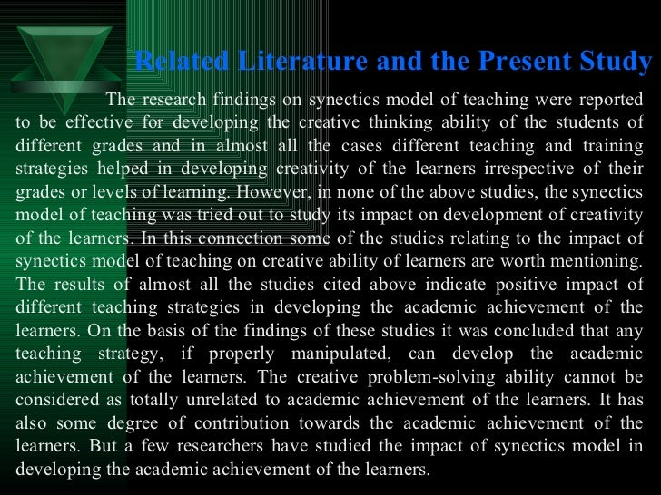 Related Literature and the Present Study <ul><li>The research findings on synectics model of teaching were reported to be ...