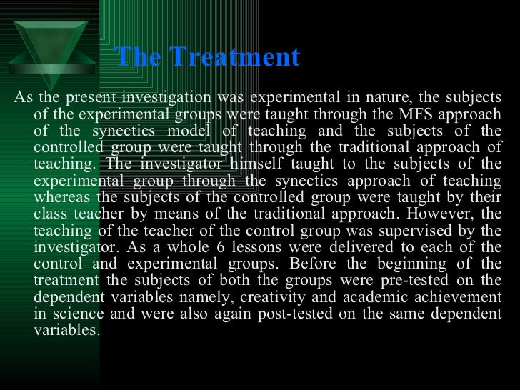 The Treatment   <ul><li>As the present investigation was experimental in nature, the subjects of the experimental groups w...