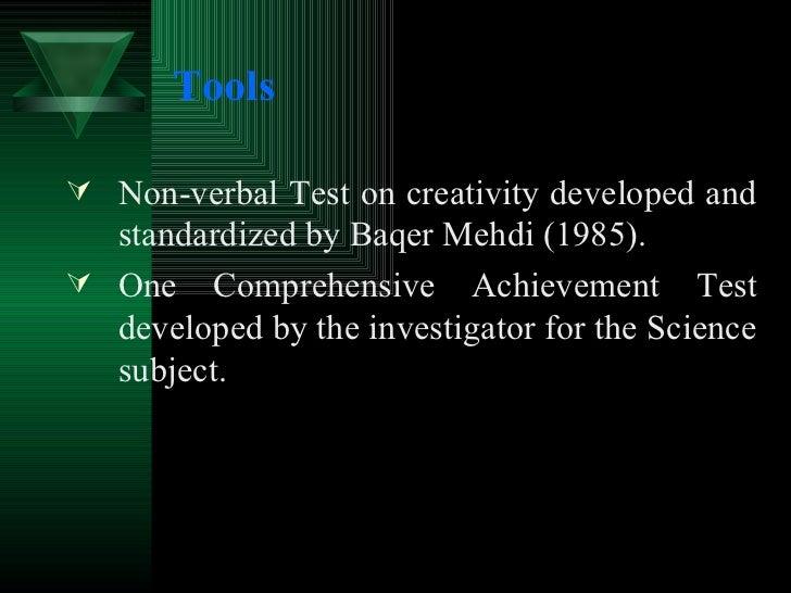 Tools <ul><li>Non-verbal Test on creativity developed and standardized by Baqer Mehdi (1985). </li></ul><ul><li>One Compre...