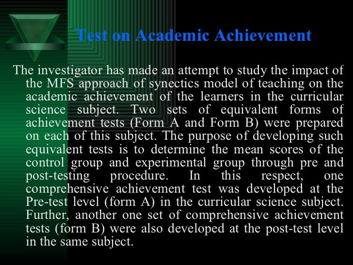 Test on Academic Achievement   <ul><li>The investigator has made an attempt to study the impact of the MFS approach of syn...