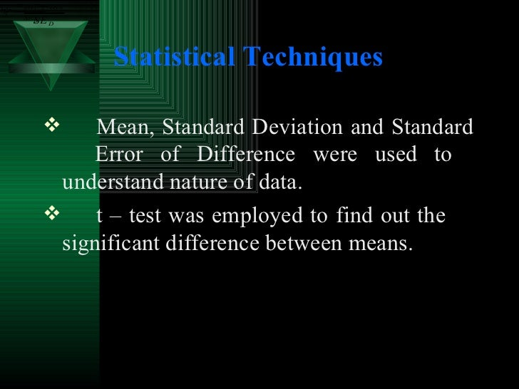Statistical Techniques   <ul><li>Mean, Standard Deviation and Standard  Error of Difference were used to  understand natur...