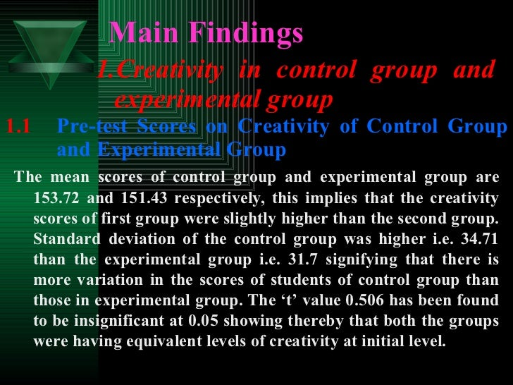 Main Findings <ul><li>1.Creativity in control group and experimental group </li></ul>The mean scores of control group and ...